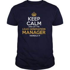 Keep Calm And Let The Lead Generation Manager Handle It T- Shirt  Hoodie Lead Manager