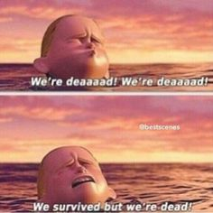 We survived but we're dead!,!!!