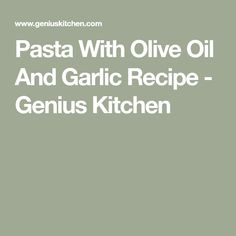 Pasta With Olive Oil And Garlic Recipe - Genius Kitchen