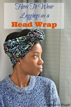 If you have natural hair, you're always looking for new ways to wrap your hair. This is how to wear leggings as a head wrap. How To Wear Leggings, Women's Leggings, Head Wraps For Women, Head Wrap Scarf, Head Scarfs, Scarves, My Hairstyle, Scarf Hairstyles, Diy Scarf