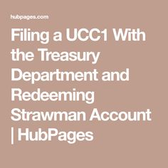 Filing a UCC1 With the Treasury Department and Redeeming Strawman Account   HubPages