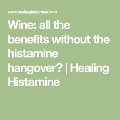 Wine: all the benefits without the histamine hangover?   Healing Histamine