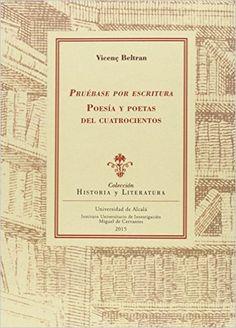 Pruébase por escritura : poesía y poetas del cuatrocientos / Vicenç Beltran - Alcalá de Henares : Universidad de Alcalá, Servicio de Publicaciones, 2015