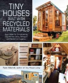 Tiny Houses Built With Recycled Materials: Inspiration for Constructing Tiny Homes Using Salvaged and Reclaimed S... (Paperback)