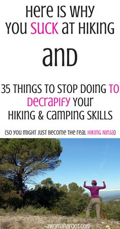 35 things to stop doing to decrapify your hiking skills & make a hiking ninja of you! | solo travel | women hikers | hiking tips | camping | outdoors| awomanafoot.com