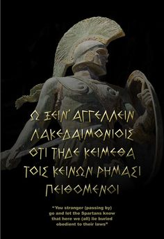 """""""You stranger (passing by) go and let the Spartans know that here we (all) lie buried obedient to their laws"""" Greek History, Roman History, Ancient History, Greece Mythology, Greek Warrior, Great Works Of Art, Historical Quotes, Greek Quotes, Athens Greece"""