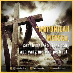 "#Yesus berkata: ""Ya Bapa, ampunilah mereka, sebab mereka tidak tahu apa yang mereka perbuat.""  (Lukas 23:34a) #alkitab"