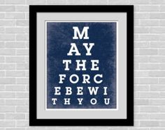 Eyechart art print- 8 x 10 poster - Modern Home Decor - May the force be with you - Star wars quote
