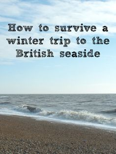 The British seaside: how to survive a day out to the beach in winter. on how to enjoy a with kids in Familytravel Days Out With Kids, Family Days Out, Travel Couple, Family Travel, Winter Tips, British Seaside, Winter Beach, Travel Inspiration, Travel Ideas
