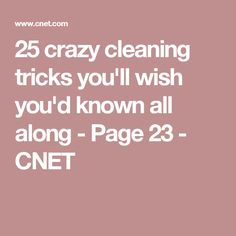 25 crazy cleaning tricks you'll wish you'd known all along - Page 23 - CNET