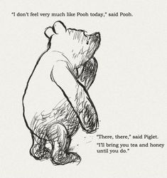"""""""I don't feel very much like Pooh today"""", said Pooh. """"There, there,"""" said Piglet. """"I'll bring you tea and honey until you do."""". Winnie The Pooh quotes on PictureQuotes.com."""