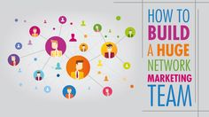 How To Build A Huge Network Marketing Team