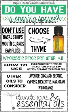 Use doTERRA Thyme to help stop yourself or your spouse from snoring! 2 drops on the bottom of the feet, concentrating around the bottom of the big toe helps!