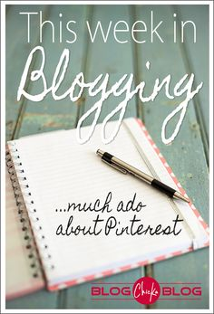 Blogging Tips - How to Blog - This week in blogging - week 4 5 - much ado about pinterest -post