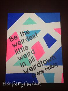 Canvas Be the weirdest little weird in all of weirdtown -Grace Helbig of itsGrace by PutMyNameOnIt, $18.00
