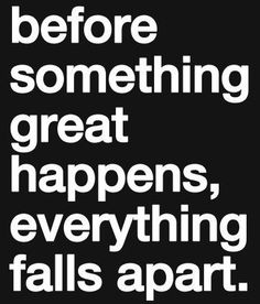 Before something great happens