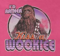 I´d Rather Kiss A Wookie