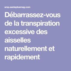 Débarrassez-vous de la transpiration excessive des aisselles naturellement et rapidement