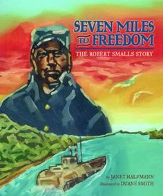 Seven miles to freedom : the Robert Smalls story