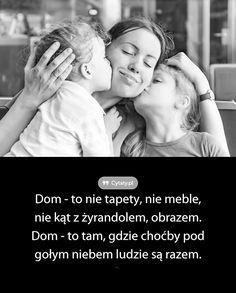 Dom - to nie tapety, nie meble, nie kąt z żyrandolem, obrazem. Dom - to ... Beautiful Poetry, Black Pattern, Kids And Parenting, Motto, Wise Words, Everything, Depression, Mindfulness, Thoughts