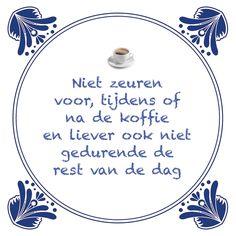 Tegeltjeswijsheid.nl - een uniek presentje - Niet zeuren voor, tijdens of na de koffie