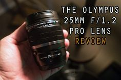 The No Comprise Olympus 25 f/1.2 Lens. My Review of Olympus's best fast prime.