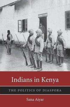 Indians in Kenya: The Politics of Diaspora by Sana Aiyar