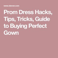 Prom Dress Hacks, Tips, Tricks, Guide to Buying Perfect Gown