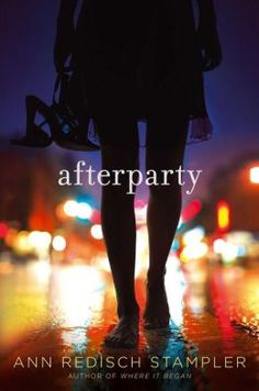 Afterparty by Ann Redisch Stampler. Tired of always being the good girl, Emma forms a friendship with fun and alluring Siobhan, but Siobhan's dangerous lifestyle becomes more than Emma can handle. (Young Adult Fiction) 2/13/14