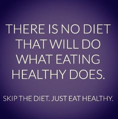Yes it's a lifestyle change not a diet. And you yourself have to be willing to make the change. Others cannot do it for you