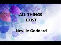 Neville Goddard - All Things Exist!