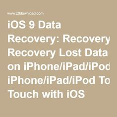 iOS 9 Data Recovery: Recovery Lost Data on iPhone/iPad/iPod Touch with iOS 9/9.3.1/9.3.2/iOS 10
