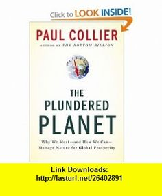 The Plundered Planet Why We Must--and How We Can--Manage Nature for Global Prosperity (9780195395242) Paul Collier , ISBN-10: 0195395247  , ISBN-13: 978-0195395242 ,  , tutorials , pdf , ebook , torrent , downloads , rapidshare , filesonic , hotfile , megaupload , fileserve
