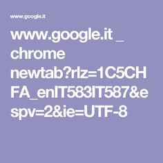 www.google.it _ chrome newtab?rlz=1C5CHFA_enIT583IT587&espv=2&ie=UTF-8