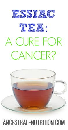 Herbalism / Essiac tea: a cure for cancer?