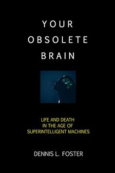 Your Obsolete Brain: Life and Death in the Age of Superin... https://www.amazon.com/dp/B073XS9Q2Z/ref=cm_sw_r_pi_dp_U_x_vIgoAbHQAQ79Y
