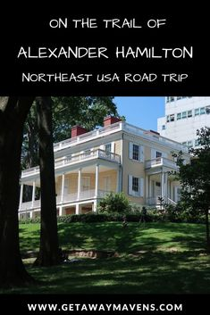 Learn more about the life of Alexander Hamilton on this road trip through Northeast US: New York, Connecticut, Pennsylvania, and Virginia. James Madison Home, Best Weekend Getaways, Girlfriends Getaway, Lakeside Cottage, City College, Alexander Hamilton, Beautiful Places To Travel, Romantic Getaways, Culture Travel