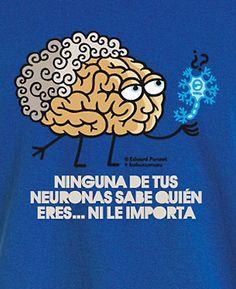 """Ninguna de tus neuronas sabe quien eres....ni le importa""  |   ""None of your neurons know who you are..nor do they care""  | Eduard Punset + Kukuxumusu"