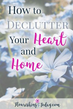 Are you surrounded by clutter in your life? Is your peace crowded out by stuff? Here are a few tips on How to Declutter Your Heart and Home.