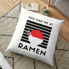 'You had me at RAMEN' Floor Pillow by RIVEofficial - Real Time - Diet, Exercise, Fitness, Finance You for Healthy articles ideas Floor Pillows, Throw Pillows, Funny Design, Ramen, Custom Design, It Works, Flooring, Cool Stuff, Creative