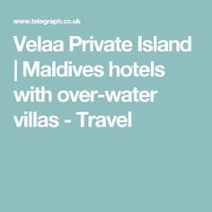 Velaa Private Island | Maldives hotels with over-water villas - Travel