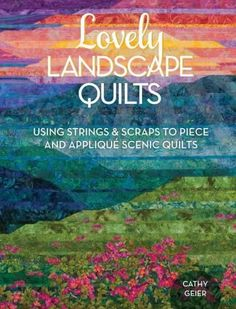 Buy Lovely Landscape Quilts by Cathy Geier at Mighty Ape NZ. Create beautiful landscape quilts using strips and scraps with these 15 lovely projects! In Lovely Landscape Quilts, Cathy Geier walks you through the. Landscape Art Quilts, Landscape Fabric, Watercolor Landscape, Landscape Paintings, Patchwork Quilting, Crazy Patchwork, Jellyroll Quilts, Mini Quilts, Applique Quilts