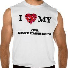 I love my Civil Service Administrator Sleeveless Tee Tank Tops