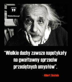 Wielkie duchy zawsze napotykały... #Einstein-Albert,  #Motywujące-i-inspirujące