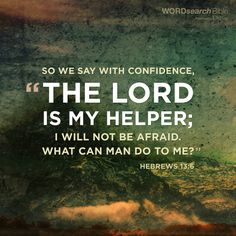 """""""So we say with confidence, the LORD is my helper; I will not be afraid. What can man do to me?"""" - Hebrews 13:6"""