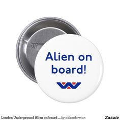London Underground Alien on board badge.  That acid reflux you thought you had?  It's not your acid!  That warm feeling in your belly?  That ain't love!