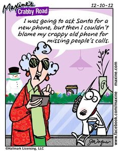 I was going to ask Santa for a new phone, but then I couldn't blame my crappy old phone for missing people's calls.