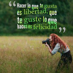 """""""Hacer lo que te gusta es #Libertad, que te guste lo que haces es #Felicidad"""". #Citas #Frases @Candidman"""