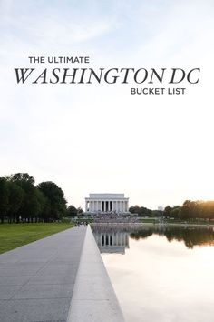 101 Things to Do in DC - The Ultimate Washington DC Bucket List // localadventurer.com #TravelDestinationsUsaEastCoast