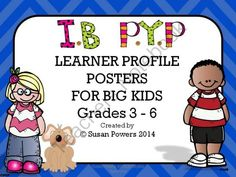 IB PYP Learner Profile Posters for Big Kids from Cool Teaching Tools on TeachersNotebook.com -  (13 pages)  - This colorful and eye-catching version of my IB PYP Learner Profile is designed for the older kids, 3rd through 6th grade. The language used is more aligned with the International Baccalaureate Organisation�s actual descriptions of the traits of a learner